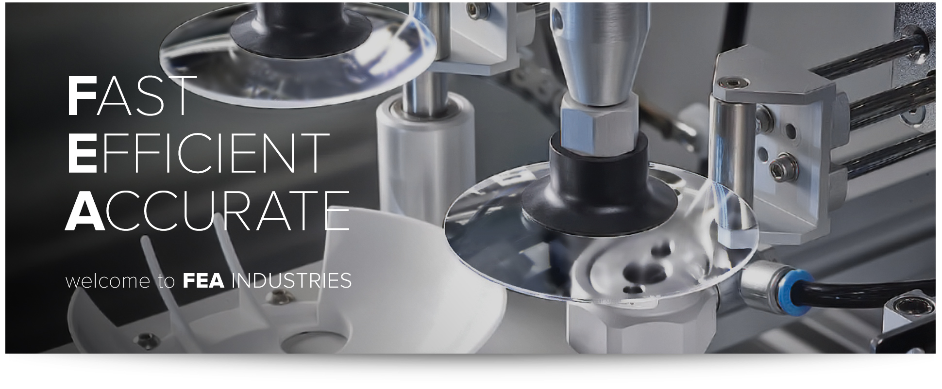 FEA Industries. Focused on you, focused on technology